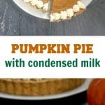 Easy Pumpkin Pie with Condensed Milk, one of the best Fall desserts that can be made from scratch at home. It uses canned pumpkin, which cuts down on the baking time considerably. It's super simple to make, absolutely delicious, and always the star of the Thanksgiving or Christmas dinner.